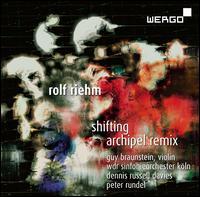 Rolf Riehm: Shifting; Archipel remix - Guy Braunstein (violin); WDR Sinfonieorchester Köln