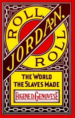 Roll, Jordan, Roll: The World the Slaves Made - Genovese, Eugene D