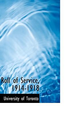 Roll of Service, 1914-1918 - Toronto, University Of