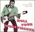 Roll Your Moneymaker: Early Black Rock'n Roll 1948-1958