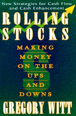 Rolling Stocks: Making Money on the Ups and Downs - Witt, Gregory, and Cook, Wade B (Foreword by)
