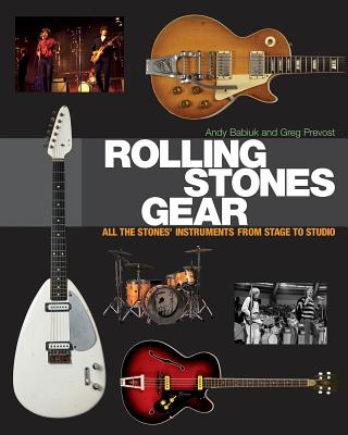 Rolling Stones Gear: All The Stones Instruments From Stage To Studio - Babiuk, Andy