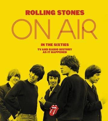 Rolling Stones on Air in the Sixties: TV and Radio History as It Happened - Havers, Richard
