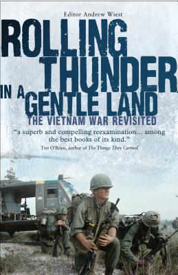 Rolling Thunder in a Gentle Land: The Vietnam War Revisited - Wiest, Andrew, Dr., Ph.D.