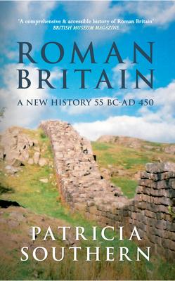 Roman Britain: A New History 55 BC-AD 450 - Southern, Patricia