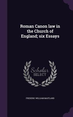 Roman Canon Law in the Church of England; Six Essays - Maitland, Frederic William