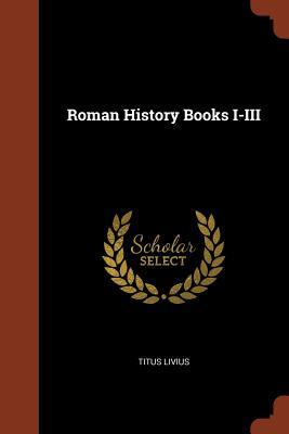 Roman History Books I-III - Livius, Titus