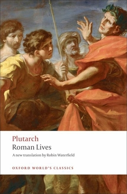 Roman Lives: A Selection of Eight Lives - Plutarch, and Waterfield, Robin (Translated by), and Stadter, Philip A (Introduction by)