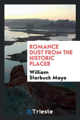 Romance Dust from the Historic Placer - Mayo, William Starbuck