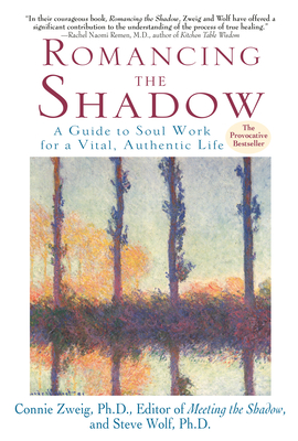 Romancing the Shadow: A Guide to Soul Work for a Vital, Authentic Life - Zweig, Connie, PH.D., and Wolf, Steven