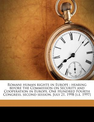 Romani Human Rights in Europe: Hearing Before the Commission on Security and Cooperation in Europe, One Hundred Fourth Congress, Second Session, July 21, 1998 [I.E. 1997] - United States Congress Commission on S (Creator)