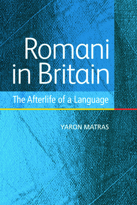 Romani in Britain: The Afterlife of a Language - Matras, Yaron