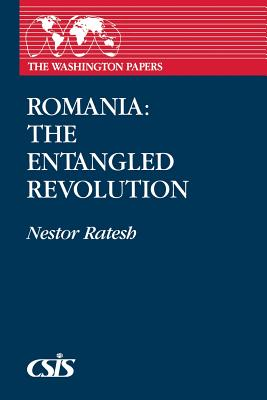 Romania: The Entangled Revolution - Ratesh, Nestor