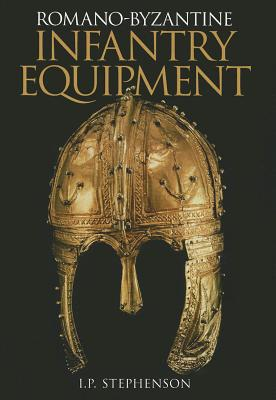 Romano-Byzantine Infantry Equipment - Stephenson, I P