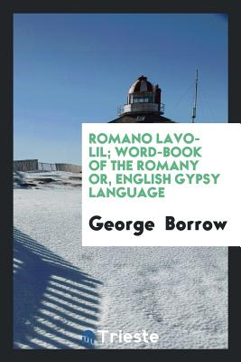 Romano Lavo-Lil; Word-Book of the Romany Or, English Gypsy Language - Borrow, George