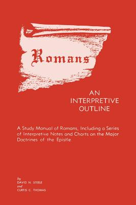 Romans an Interpretive Outline - Thomas, Curtis C, and Steele, David H, and Steele, Edward