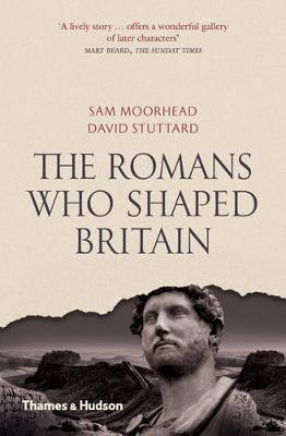 Romans who Shaped Britain - Moorhead, Sam
