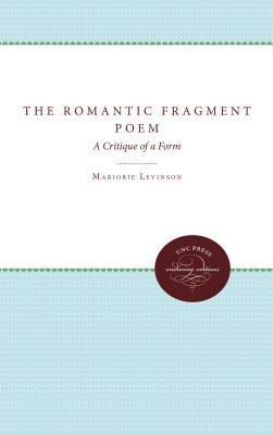 Romantic Fragment Poem: A Critique of a Form - Levinson, Marjorie