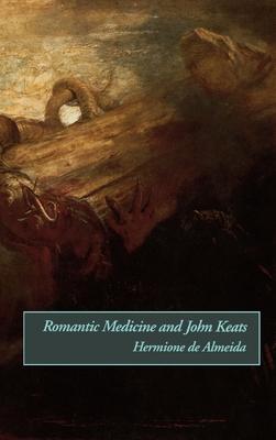 Romantic Medicine and John Keats - de Almeida, Hermione