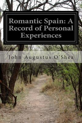 Romantic Spain: A Record of Personal Experiences - O'Shea, John Augustus