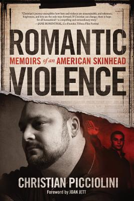 Romantic Violence: Memoirs of an American Skinhead - Picciolini, Christian, and Jett, Joan (Foreword by)