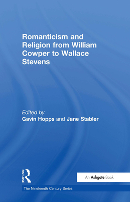Romanticism and Religion from William Cowper to Wallace Stevens - Hopps, Gavin, and Stabler, Jane (Editor)