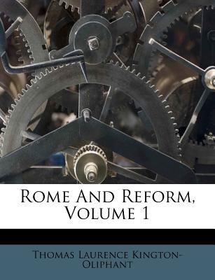 Rome and Reform, Volume 1 - Kington-Oliphant, Thomas Laurence