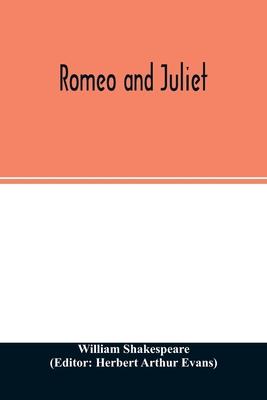Romeo and Juliet - Shakespeare, William, and Arthur Evans, Herbert (Editor)