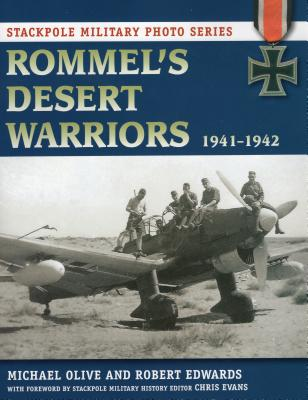 Rommel's Desert Warriors: 1941-1942 - Olive, Michael, Dr., and Edwards, Robert J, and Evans, Chris (Foreword by)