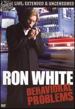 Ron White: Behavioral Problems [Extended Cut] [Uncensored]
