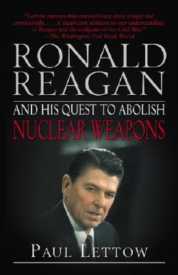 Ronald Reagan and His Quest to Abolish Nuclear Weapons - Lettow, Paul