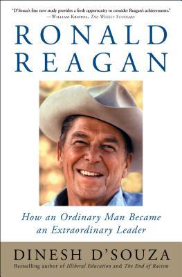 Ronald Reagan: How an Ordinary Man Became an Extraordinary Leader - D'Souza, Dinesh