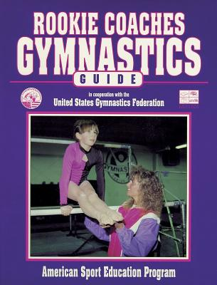 Rookie Coaches Gymnastic Guide - American Sport Education Program