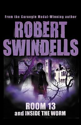 Room 13 and Inside the Worm - Swindells, Robert
