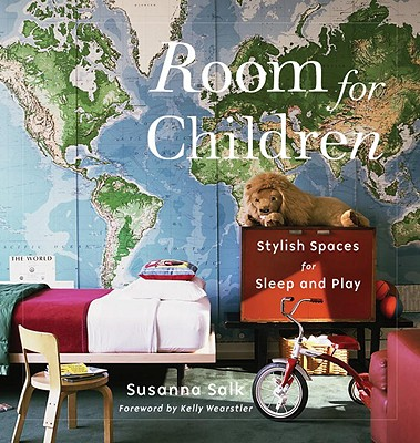 Room for Children: Stylish Spaces for Sleep and Play - Salk, Susanna, and Wearstler, Kelly (Foreword by)