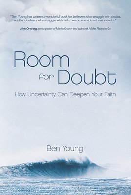 Room for Doubt: How Uncertainty Can Deepen Your Faith - Young, Ben