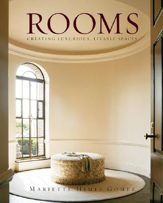 Rooms: Creating Luxurious, Livable Spaces - Gomez, Mariette Himes