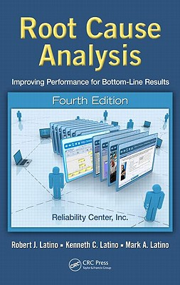 Root Cause Analysis: Improving Performance for Bottom-Line Results, Fourth Edition - Latino, Robert J