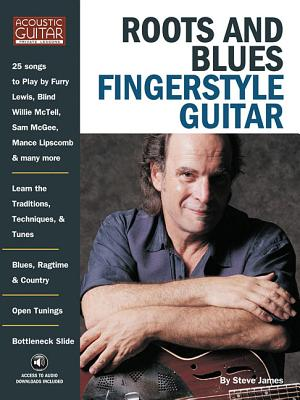 Roots & Blues Fingerstyle Guitar: Acoustic Guitar Private Lessons - James, Steve
