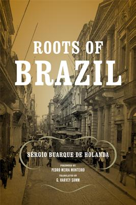 Roots of Brazil - Buarque De Holanda, Sergio, and Summ, G Harvey (Translated by)