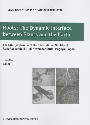 Roots: The Dynamic Interface between Plants and the Earth - Abe, Jun (Editor)