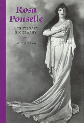 Rosa Ponselle: A Centenary Biography - Drake, James a