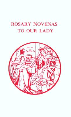 Rosary Novenas to Our Lady - Lacey, Charles V, and Brokhoff, John R, and Augustine Pierce, Gregory F (Revised by)