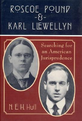 Roscoe Pound and Karl Llewellyn: Searching for an American Jurisprudence - Hull, N E H