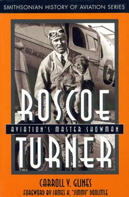 Roscoe Turner: Aviation's Master Showman - Glines, Carroll V, and Doolittle, James H (Foreword by)