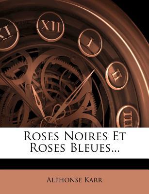 Roses Noires Et Roses Bleues - Karr, Alphonse