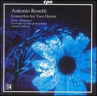 Rosetti: Concertos for Two Horns - Klaus Wallendorf (horn); Sarah Willis (horn); Bayerische Kammerphilharmonie; Johannes Moesus (conductor)