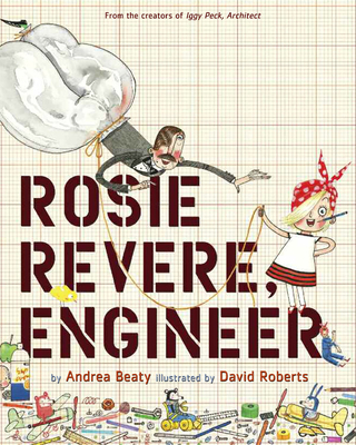 Rosie Revere, Engineer - Beaty, Andrea, and Roberts, David (Illustrator)