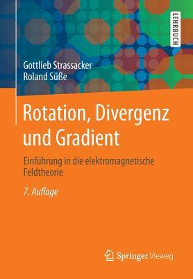 Rotation, Divergenz Und Gradient: Einfuhrung in Die Elektromagnetische Feldtheorie - Strassacker, Gottlieb
