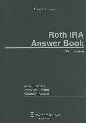 Roth IRA Answer Book - Lesser, Gary S, J.D., and Ward, Michelle L, and Kolojeski, Gregory, J.D.